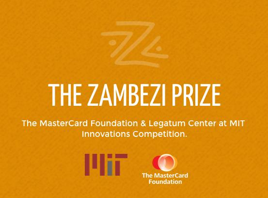 Zambezi Prize 2015 – An Innovation Competition by MasterCard Foundation & Legatum Center