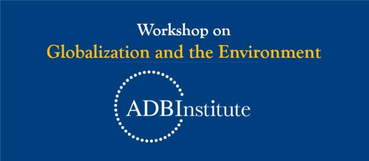 Call for Papers: ADBI-World Economy Workshop on Globalization and the Environment