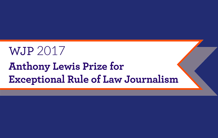 Anthony Lewis Prize for Exceptional Rule of Law Journalism 2017