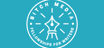Bitch Media Fellowship Program for Writers 2017