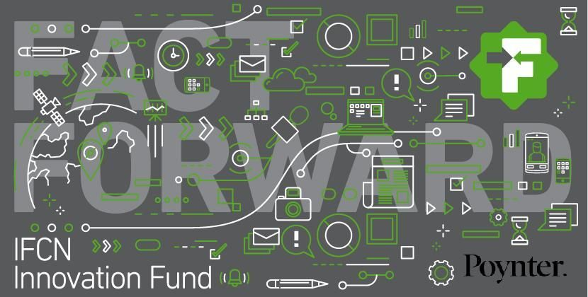 Poynter IFCN Fact Forward Innovation Fund 2019 ($50,000 Grant for Ideas in Fact-checking)
