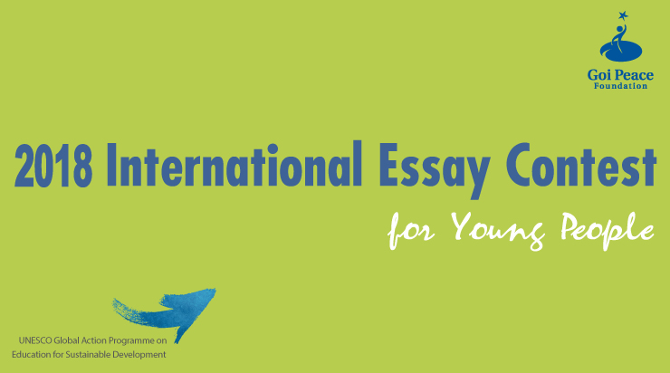 2018 Goi Peace Foundation International Essay Contest for Young People (Win cash prizes and a trip to Japan)