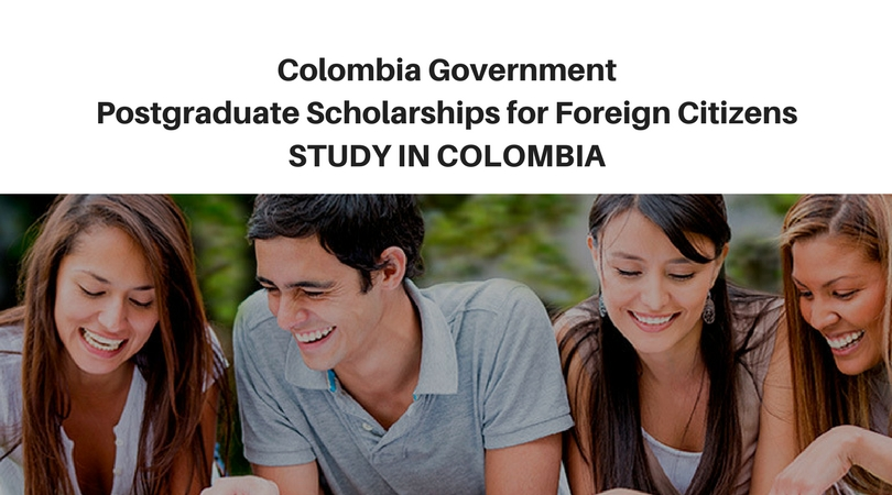 Colombia Government Postgraduate Scholarships for Foreign Citizens to Study in Colombia 2018/2019