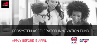 GSMA Ecosystem Accelerator Innovation Fund 2018 for Startups in Asia Pacific and Africa