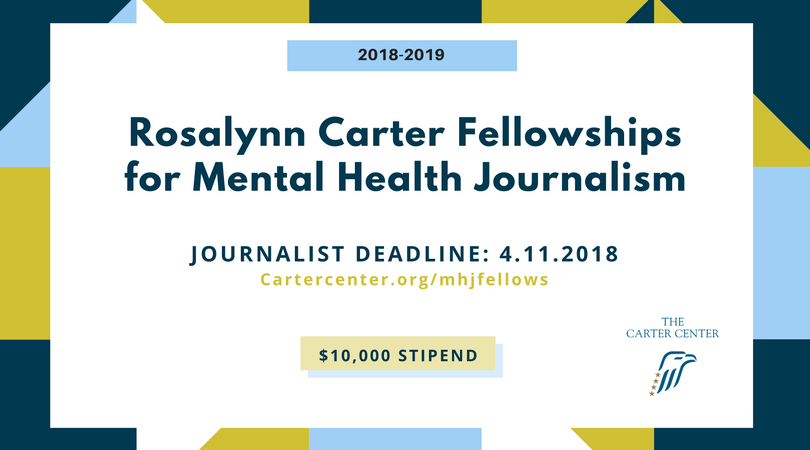 Rosalynn Carter Fellowships for Mental Health Journalism 2018/2019 (Up to $10,000 stipend)