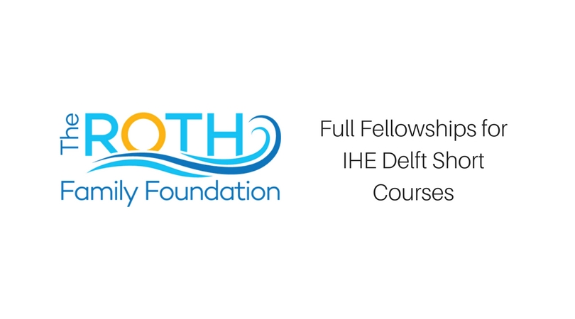 Roth Family Foundation 2018 Fellowships for Short Courses at IHE Delft Institute in the Netherlands