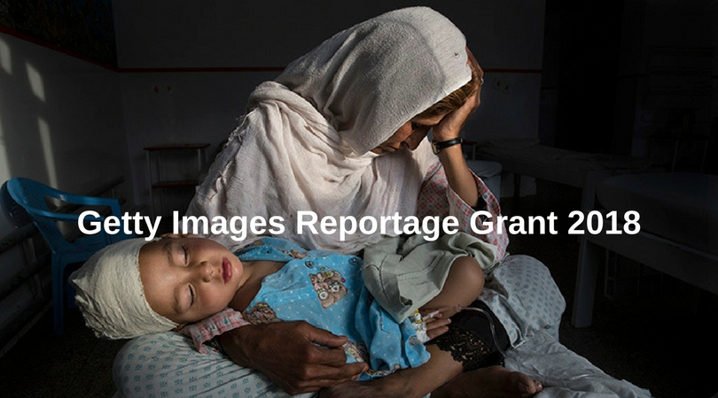 Getty Images Reportage Grant 2018 for Professional Photojournalists ($15,000)