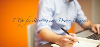 7 Tips for Starting your Dream Business