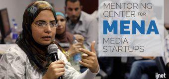 IJNet Arabic's Mentoring Center for MENA Media Startups 2018