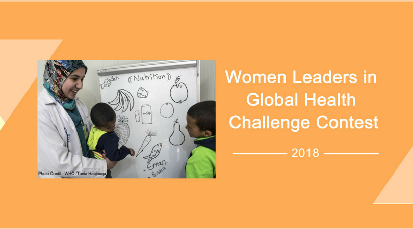 WHO/TDR Women Leaders in Global Health Challenge Contest 2018 (Win a trip to the Conference in London)