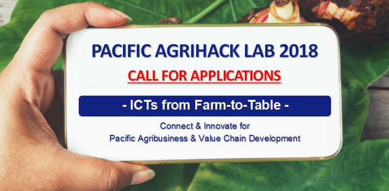 Call for applications: Pacific AgriHack Lab 2018 – ICTs from Farm-to-Table (Win Euro 5000)