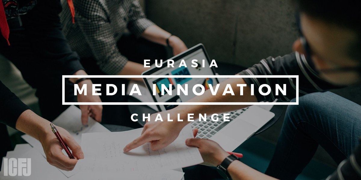 ICFJ Eurasia Media Innovation Challenge 2018 (Up to USD$100,000)