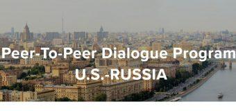 U.S.-Russia Peer-to-Peer (P2P) Dialogue Program 2019-2020 (up to $75,000)
