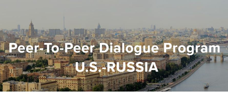 U.S.-Russia Peer-to-Peer (P2P) Dialogue Program 2019-2020 (up to $75,000)