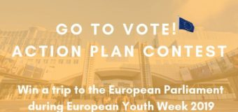European Parliament Go to vote! Action Plan Contest 2019 (Win a trip to the European Youth Week 2019)