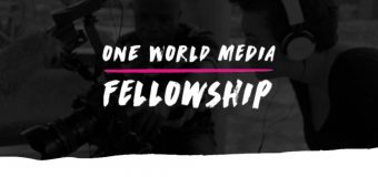 One World Media Fellowship 2019 for Journalists and Filmmakers (£1,000 grant)