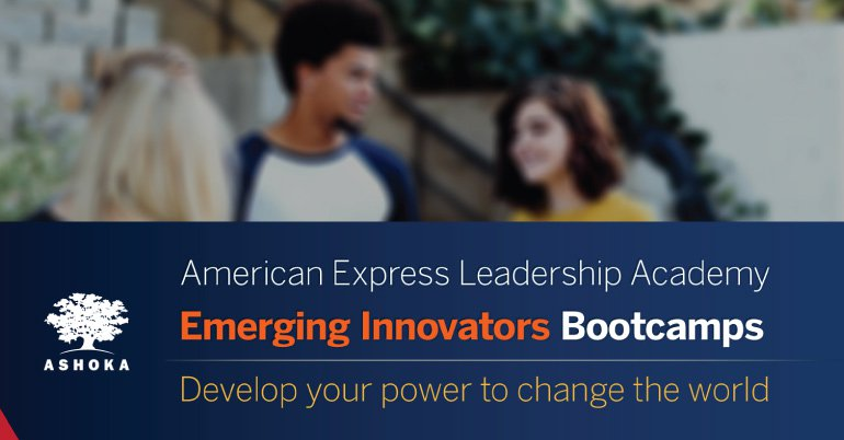 Ashoka/American Express Leadership Academy Emerging Innovators Bootcamps 2019 (Fully-funded)