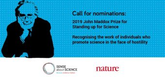 Call for Nominations: John Maddox Prize 2019 for Standing up for Science (Up to £3000)
