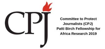 Committee to Protect Journalists (CPJ) Patti Birch Fellowship for Africa Research 2019 (Stipend of $40,000)