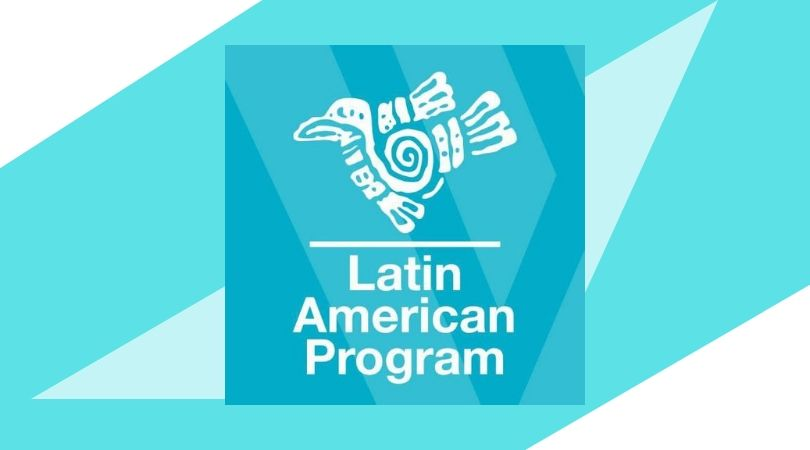 Wilson Center Latin American Fellowship Program 2019/2020 Addressing Environmental Challenges in the Americas