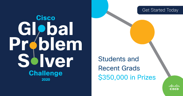 Cisco Global Problem Solver Challenge 2020 for Students and Recent graduates ($350,000 in Prizes)