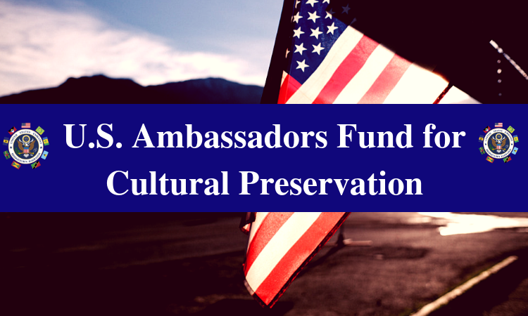 U.S. Ambassadors Fund for Cultural Preservation (AFCP) 2020 (up to $800,000)
