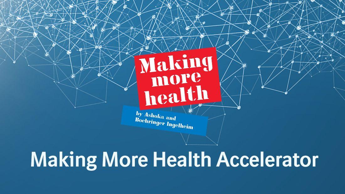 Ashoka/Boehringer Ingelheim Making More Health Co-creation Accelerator 2020 for Social Entrepreneurs