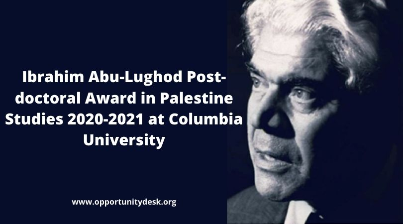 Ibrahim Abu-Lughod Post-doctoral Award in Palestine Studies 2020-2021 at Columbia University (Stipend of $50,000)