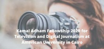 Kamal Adham Fellowship 2020 for Television and Digital Journalism at American University in Cairo