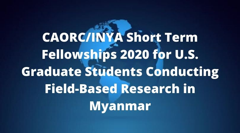 CAORC/INYA Short Term Fellowships 2020 for U.S. Graduate Students Conducting Field-Based Research in Myanmar