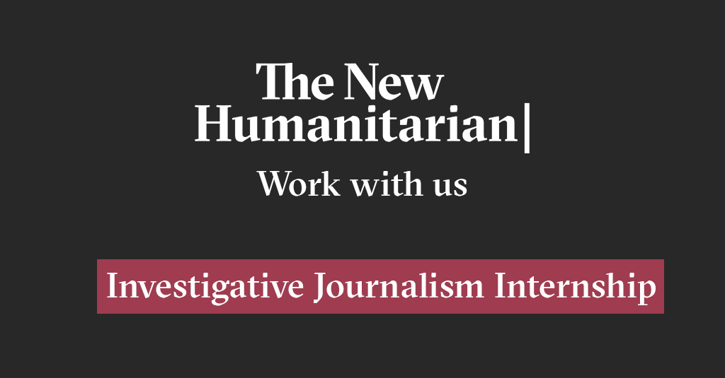 The New Humanitarian Investigative Journalism Internship 2020