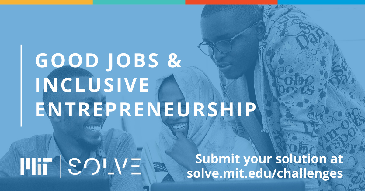 MIT Solve – Good Jobs and Inclusive Entrepreneurship Challenge 2020 ($10,000 grant)