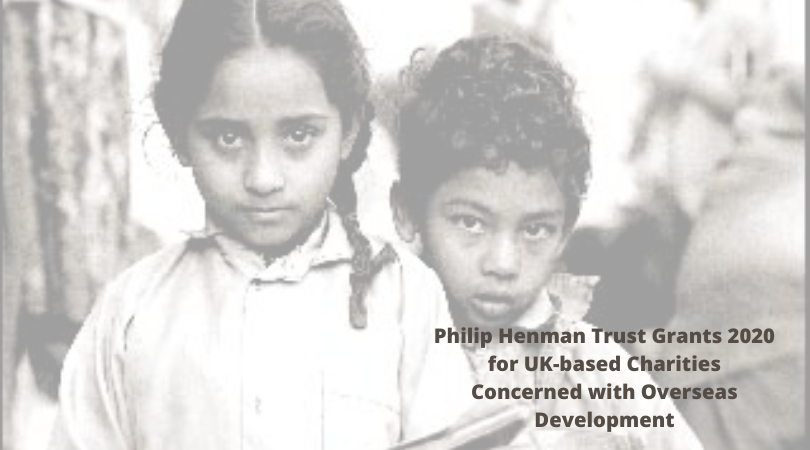 Philip Henman Trust Grants 2020 for UK-based Charities Concerned with Overseas Development (Up to £25,000)