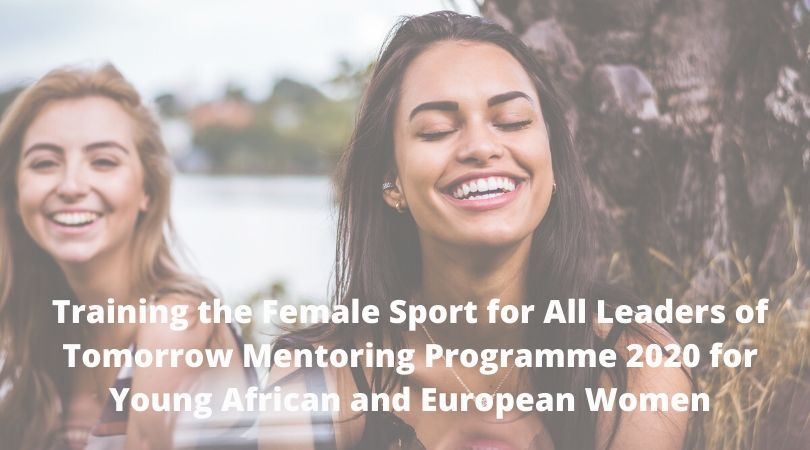 Training the Female Sport for All Leaders of Tomorrow Mentoring Programme 2020 for Young African and European Women