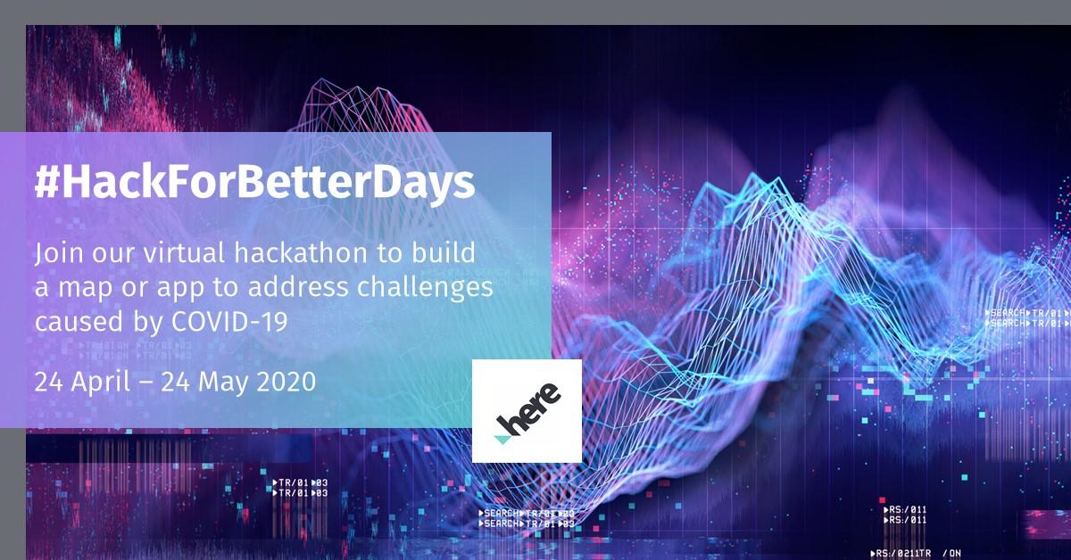 HERE Technologies' #HackForBetterDays Virtual Hackathon 2020