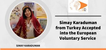 Simay Karaduman from Turkey Accepted into the European Voluntary Service (ESV)