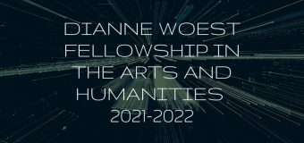 Dianne Woest Fellowship in the Arts and Humanities 2021-2022 (stipend of $4,000)