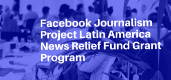 ICFJ/Facebook Journalism Project Latin America News Relief Fund Grant Program 2020 (up to $40,000 USD)