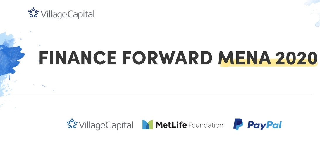 Village Capital/MetLife Foundation Finance Forward MENA 2020 for Startups in Middle East and North Africa ($70,000 grant)
