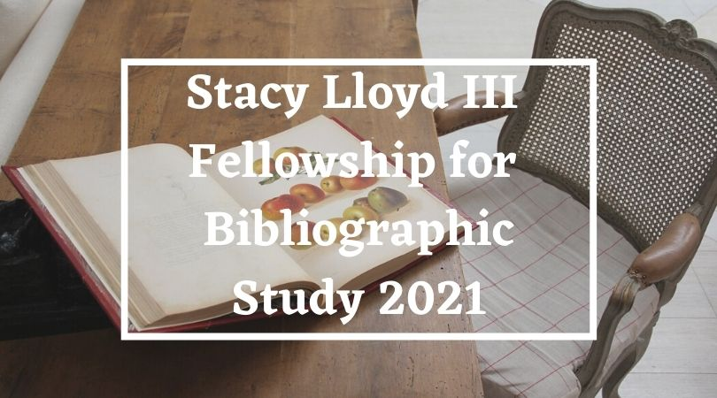 Stacy Lloyd III Fellowship for Bibliographic Study 2021 for Researchers and Scholars in the Humanities (Funded)