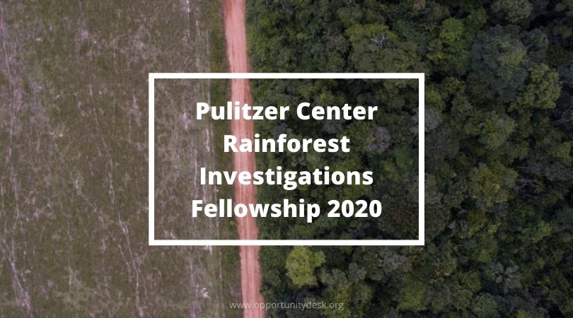 Pulitzer Center Rainforest Investigations Fellowship 2020 for Journalists