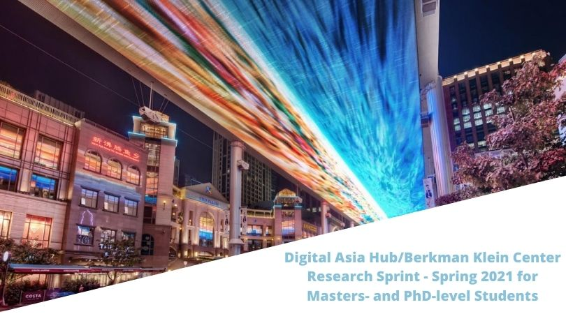 Digital Asia Hub/Berkman Klein Center Research Sprint – Spring 2021 for Masters- and PhD-level Students