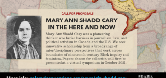 Call for Proposals: Mary Ann Shadd Cary in the Here and Now 2021