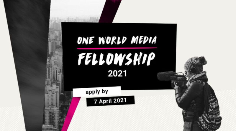 One World Media Fellowship 2021 for Aspiring Filmmakers and Journalists