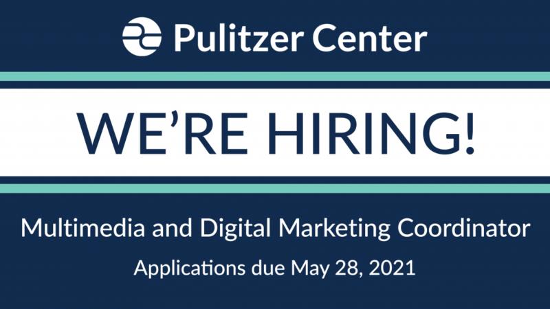 Pulitzer Center is hiring a Multimedia and Digital Marketing Coordinator