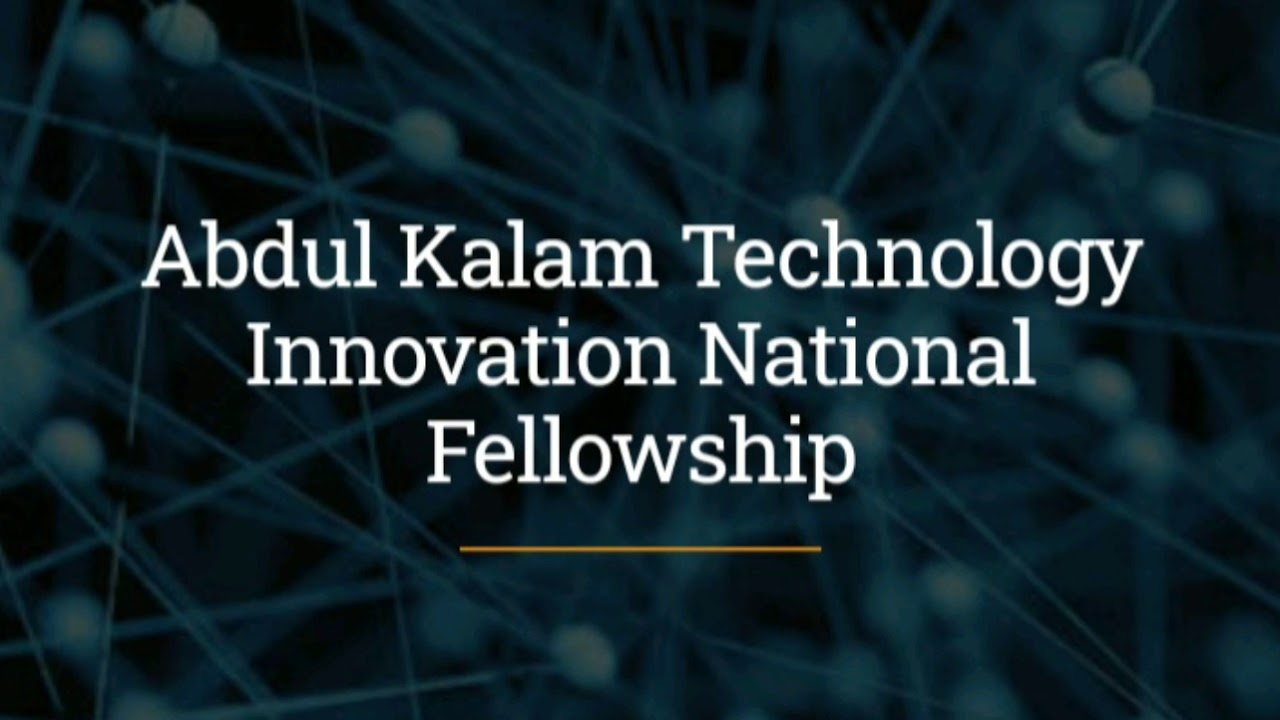Abdul Kalam Technology Innovation National Fellowship 2021-2022 for Indian Nationals