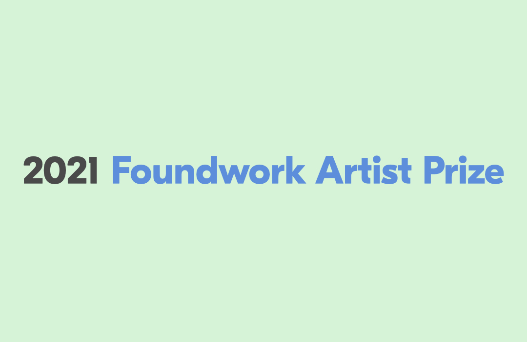 Foundwork Artist Prize 2021: $10,000 Juried Grants with Studio Visits and Interviews