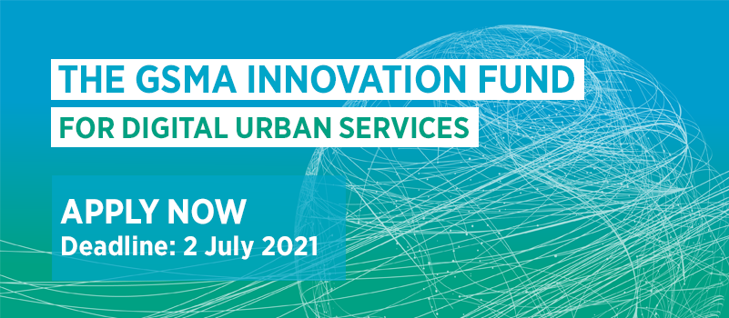 GSMA Innovation Fund for Digital Urban Services 2021 (Up to £250,000 grant)