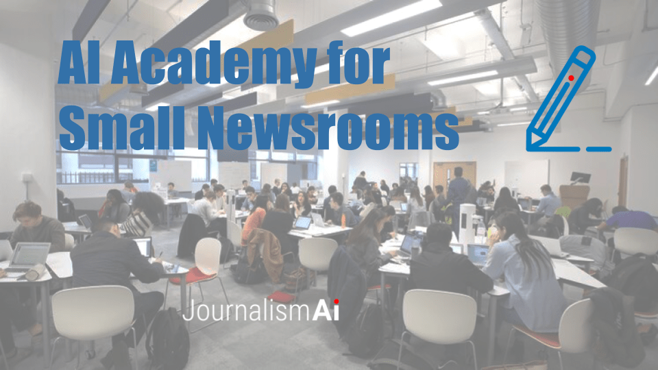 London School of Economics and Political Science (LSE) AI Academy for Small Newsrooms 2021
