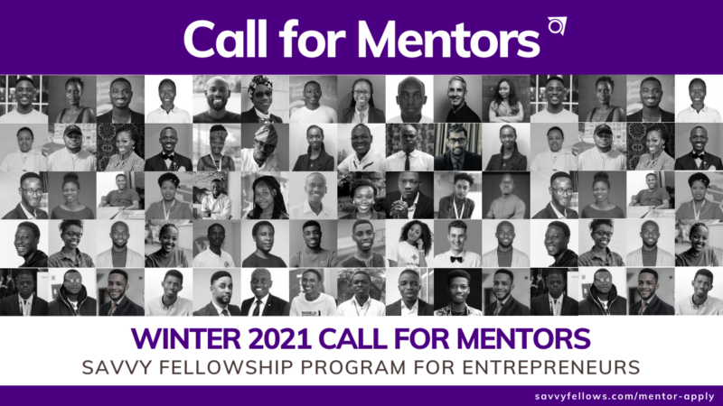 Call for Mentors: Savvy Fellowship Program – Winter 2021 for Aspiring and Early-Stage Entrepreneurs
